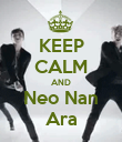 KEEP CALM AND Neo Nan Ara - Personalised Poster large