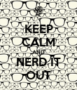 KEEP CALM AND NERD IT OUT - Personalised Poster large
