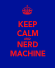 KEEP CALM AND NERD MACHINE - Personalised Poster large