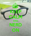 KEEP CALM AND NERD ON - Personalised Poster large