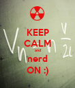 KEEP CALM and nerd ON :) - Personalised Poster large