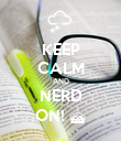 KEEP CALM AND NERD ON! ^ - Personalised Poster large