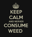 KEEP CALM AND NERVER CONSUME WEED  - Personalised Poster large