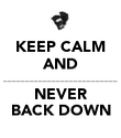 KEEP CALM AND __________________________ NEVER BACK DOWN - Personalised Poster large