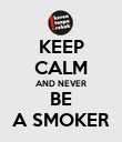 KEEP CALM AND NEVER BE A SMOKER - Personalised Poster large