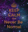 KEEP CALM AND Never Be  Normal - Personalised Poster large