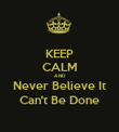 KEEP CALM AND Never Believe It Can't Be Done - Personalised Poster large