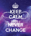 KEEP CALM AND  NEVER CHANGE - Personalised Poster large