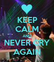 KEEP CALM AND NEVER CRY AGAIN - Personalised Poster large