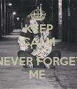 KEEP CALM AND NEVER FORGET ME  - Personalised Poster large