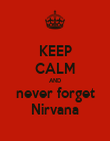 KEEP CALM AND never forget Nirvana - Personalised Poster large