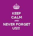 KEEP CALM AND NEVER FORGET US!!!  - Personalised Poster large