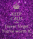 KEEP CALM AND Never forget You're worth it. - Personalised Poster large