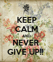 KEEP CALM AND NEVER  GIVE UP!!  - Personalised Poster large