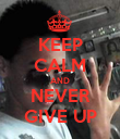 KEEP CALM AND NEVER GIVE UP - Personalised Poster large