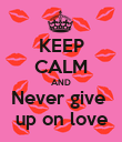 KEEP CALM AND Never give   up on love  - Personalised Poster large