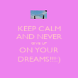 KEEP CALM AND NEVER GIVE UP ON YOUR DREAMS!!!:) - Personalised Poster large