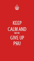 KEEP CALM AND NEVER GIVE UP PSIU - Personalised Poster large