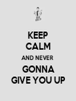 KEEP CALM AND NEVER  GONNA GIVE YOU UP - Personalised Poster large