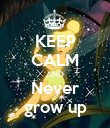 KEEP CALM AND Never grow up - Personalised Poster large