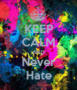 KEEP CALM AND Never Hate - Personalised Poster large