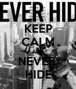 KEEP CALM AND NEVER  HIDE - Personalised Poster large