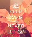 KEEP CALM AND NEVER LET GO - Personalised Poster large