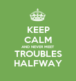 KEEP CALM AND NEVER MEET TROUBLES HALFWAY - Personalised Poster large
