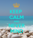 KEEP  CALM AND NEVER MIND - Personalised Poster large
