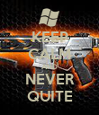 KEEP CALM AND NEVER QUITE - Personalised Poster large