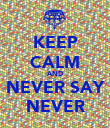 KEEP CALM AND NEVER SAY NEVER - Personalised Poster large