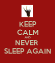 KEEP CALM AND NEVER  SLEEP AGAIN - Personalised Poster large