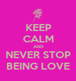 KEEP CALM AND NEVER STOP BEING LOVE - Personalised Poster large