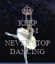 KEEP CALM AND  NEVER STOP DANCING - Personalised Poster large