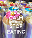 KEEP CALM AND NEVER STOP EATING - Personalised Poster large