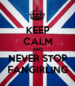 KEEP CALM AND NEVER STOP FANGIRLING - Personalised Poster large