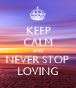 KEEP CALM AND NEVER STOP  LOVING - Personalised Poster large