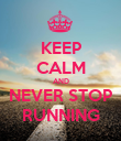 KEEP CALM AND NEVER STOP RUNNING - Personalised Poster large