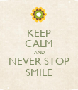 KEEP CALM AND NEVER STOP SMILE - Personalised Poster large