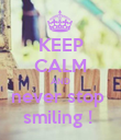 KEEP CALM AND never stop  smiling !  - Personalised Poster large