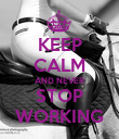 KEEP CALM AND NEVER STOP WORKING - Personalised Poster large