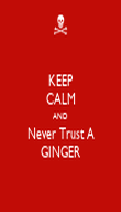 KEEP CALM AND Never Trust A GINGER - Personalised Poster large