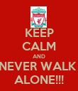 KEEP CALM AND NEVER WALK  ALONE!!! - Personalised Poster large