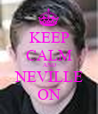 KEEP CALM AND NEVILLE ON - Personalised Poster large