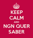 KEEP CALM AND NGN QUER SABER - Personalised Poster large