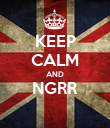 KEEP CALM AND NGRR  - Personalised Poster large