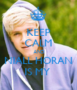 KEEP CALM AND NIALL HORAN IS MY  - Personalised Poster large