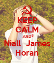 KEEP CALM AND Niall  James Horan - Personalised Poster large