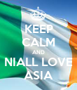 KEEP CALM AND NIALL LOVE ASIA - Personalised Poster large