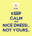 KEEP CALM AND NICE DRESS!.. NOT YOURS.. - Personalised Poster large